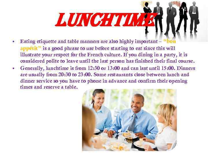 "lunchtime • • Eating etiquette and table manners are also highly important – ""bon"