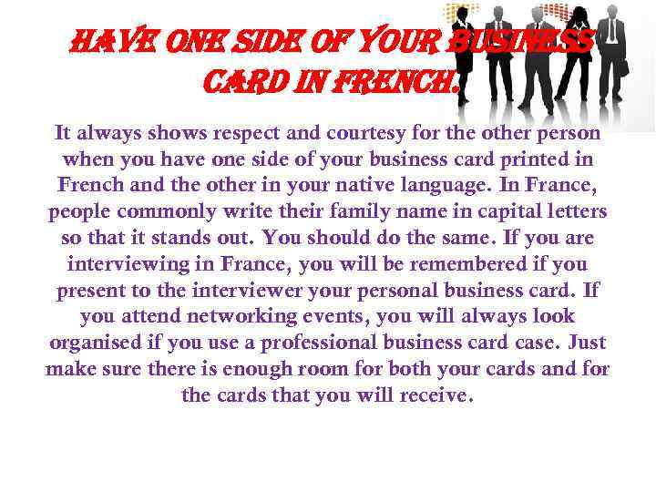 have one side of your business card in french. It always shows respect and