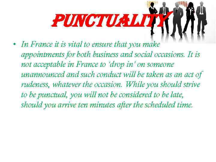 punctuality • In France it is vital to ensure that you make appointments for