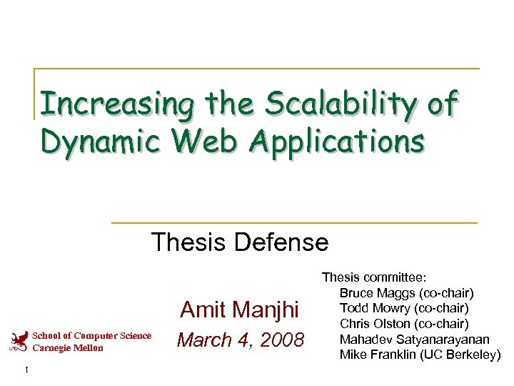 Increasing the Scalability of Dynamic Web Applications Thesis Defense Amit Manjhi School of Computer