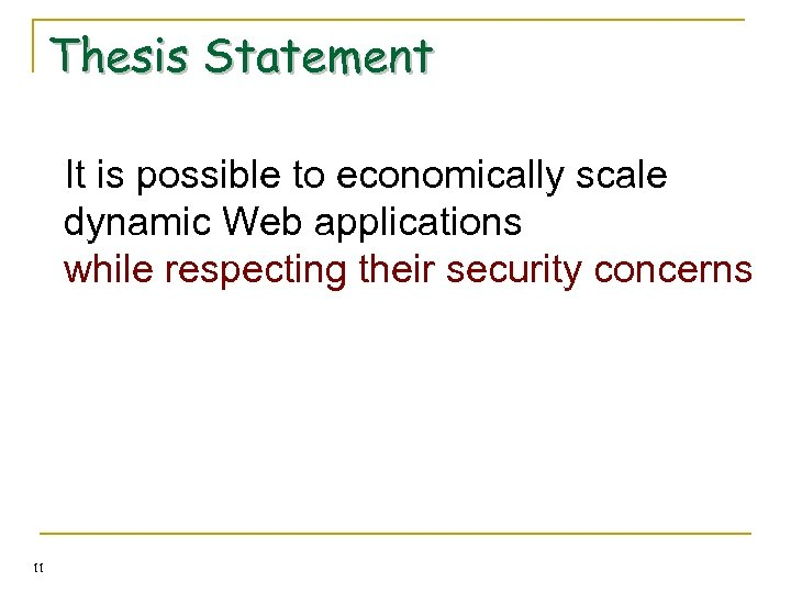 Thesis Statement It is possible to economically scale dynamic Web applications while respecting their