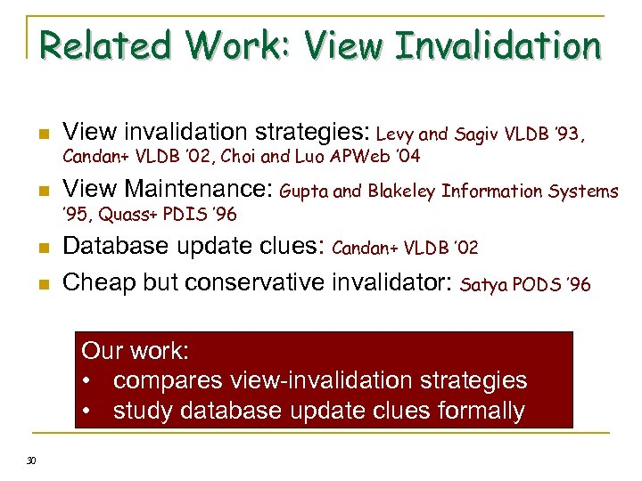 Related Work: View Invalidation n View invalidation strategies: Levy and Sagiv VLDB ' 93,