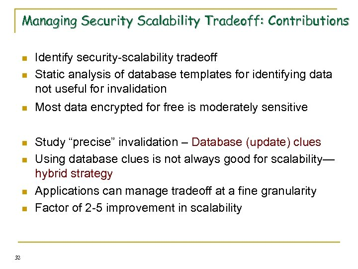 Managing Security Scalability Tradeoff: Contributions n Identify security-scalability tradeoff Static analysis of database templates