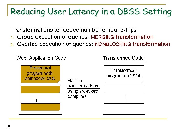 Reducing User Latency in a DBSS Setting Transformations to reduce number of round-trips 1.