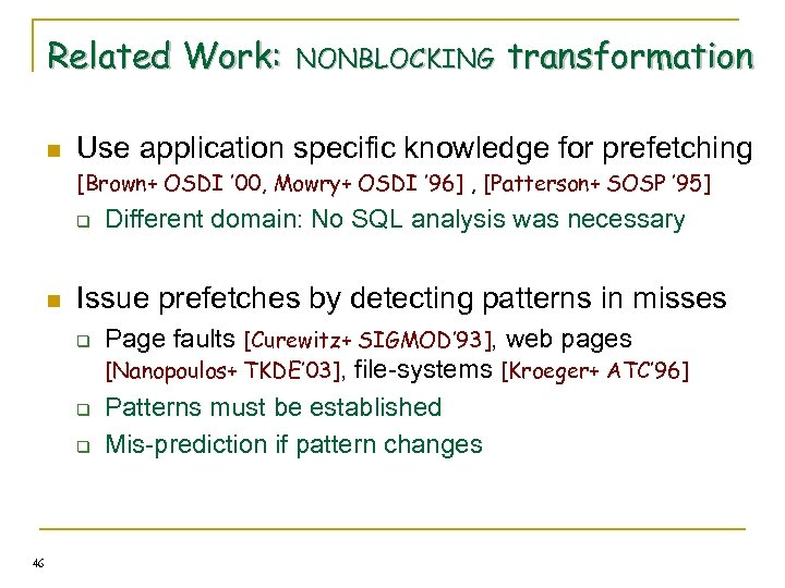 Related Work: n NONBLOCKING transformation Use application specific knowledge for prefetching [Brown+ OSDI '