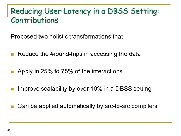 Reducing User Latency in a DBSS Setting: Contributions Proposed two holistic transformations that n