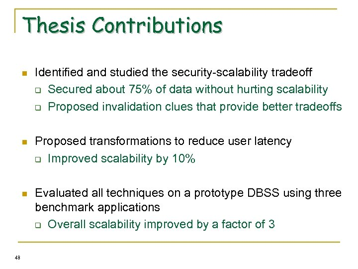 Thesis Contributions n n Proposed transformations to reduce user latency q Improved scalability by