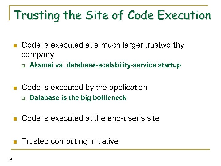 Trusting the Site of Code Execution n Code is executed at a much larger