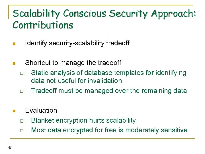 Scalability Conscious Security Approach: Contributions n Identify security-scalability tradeoff n n 65 Shortcut to