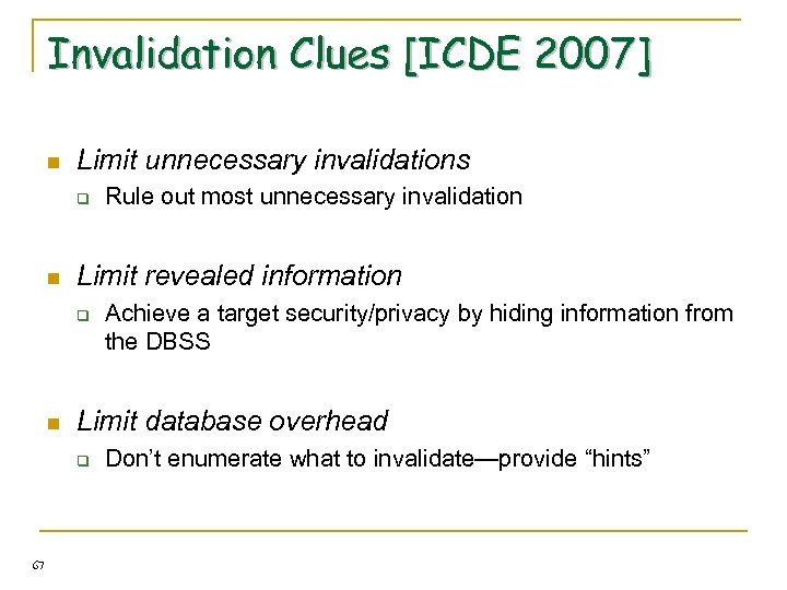 Invalidation Clues [ICDE 2007] n Limit unnecessary invalidations q n Limit revealed information q