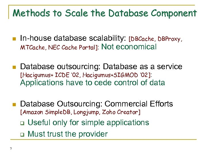 Methods to Scale the Database Component n In-house database scalability: [DBCache, DBProxy, MTCache, NEC