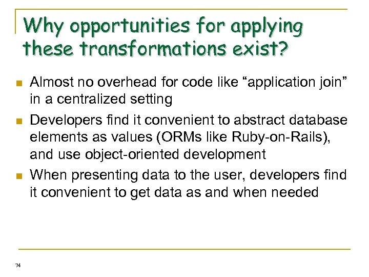 Why opportunities for applying these transformations exist? n n n 74 Almost no overhead