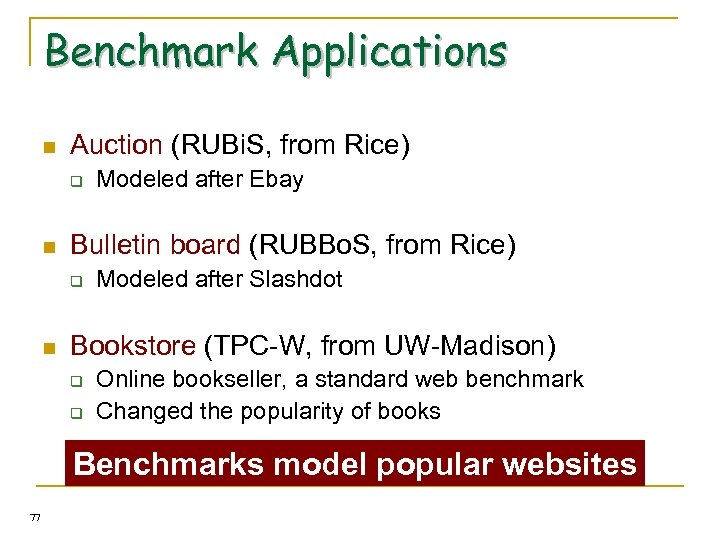 Benchmark Applications n Auction (RUBi. S, from Rice) q n Bulletin board (RUBBo. S,