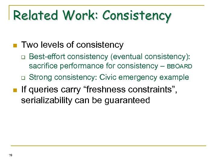 Related Work: Consistency n Two levels of consistency q q n 78 Best-effort consistency