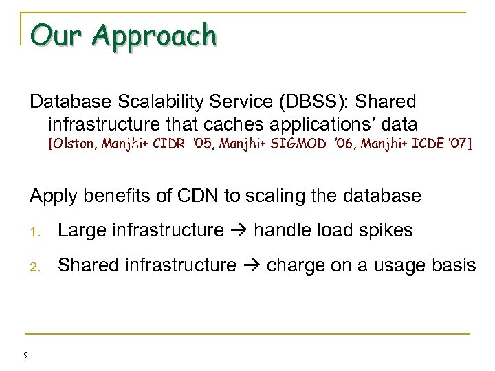 Our Approach Database Scalability Service (DBSS): Shared infrastructure that caches applications' data [Olston, Manjhi+