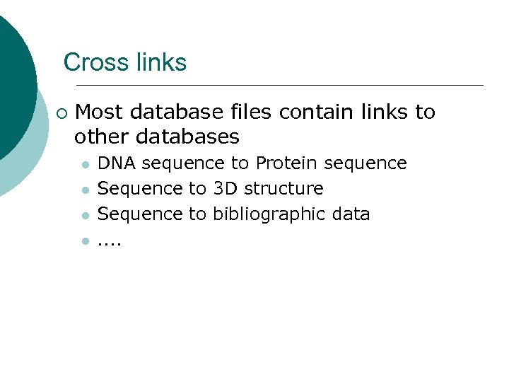 Cross links ¡ Most database files contain links to other databases l l DNA