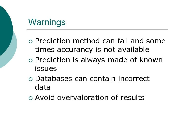Warnings Prediction method can fail and some times accurancy is not available ¡ Prediction