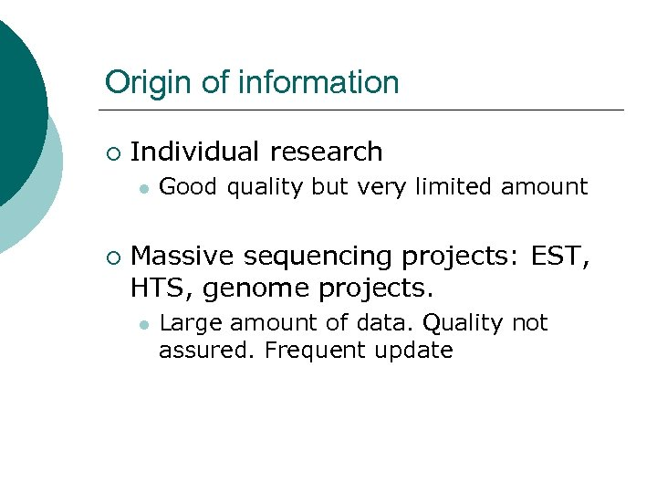 Origin of information ¡ Individual research l ¡ Good quality but very limited amount