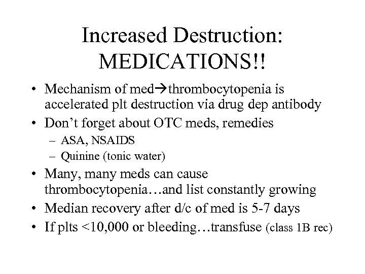 Increased Destruction: MEDICATIONS!! • Mechanism of med thrombocytopenia is accelerated plt destruction via drug