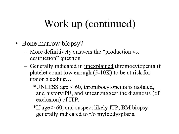 """Work up (continued) • Bone marrow biopsy? – More definitively answers the """"production vs."""
