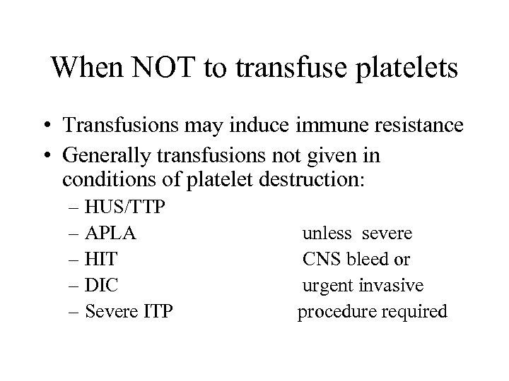 When NOT to transfuse platelets • Transfusions may induce immune resistance • Generally transfusions