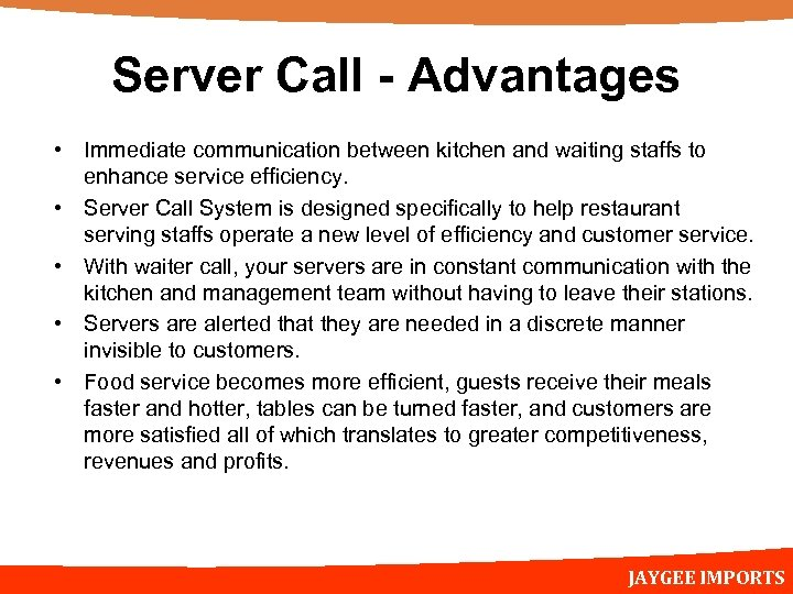 Server Call - Advantages • Immediate communication between kitchen and waiting staffs to enhance