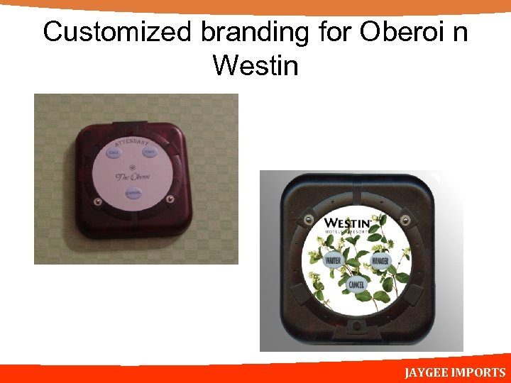 Customized branding for Oberoi n Westin JAYGEE IMPORTS