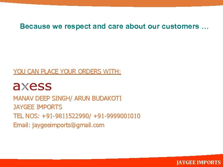 Because we respect and care about our customers … YOU CAN PLACE YOUR ORDERS