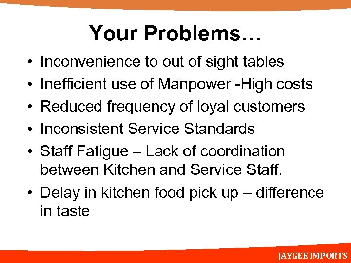 Your Problems… • • • Inconvenience to out of sight tables Inefficient use of