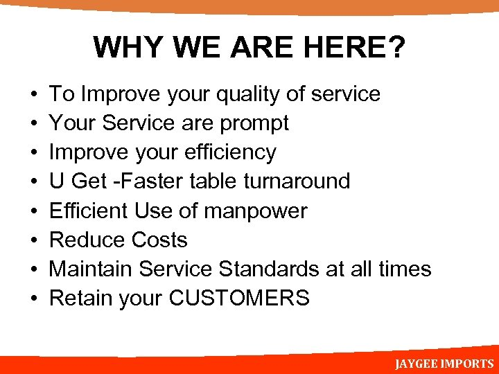 WHY WE ARE HERE? • • To Improve your quality of service Your Service