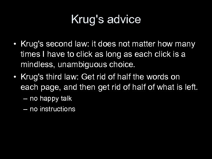 Krug's advice • Krug's second law: it does not matter how many times I
