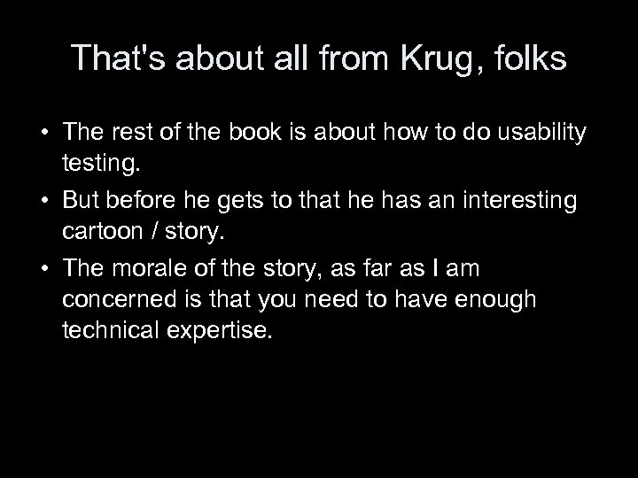 That's about all from Krug, folks • The rest of the book is about