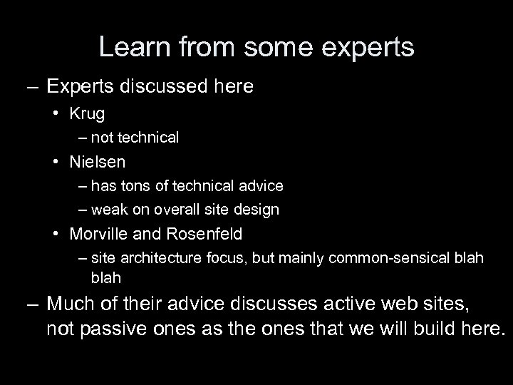 Learn from some experts – Experts discussed here • Krug – not technical •
