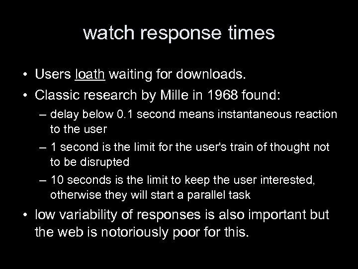 watch response times • Users loath waiting for downloads. • Classic research by Mille