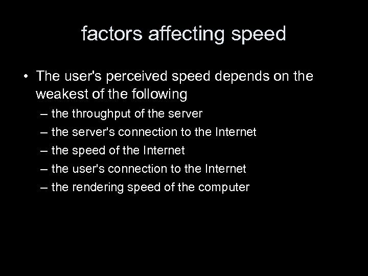 factors affecting speed • The user's perceived speed depends on the weakest of the