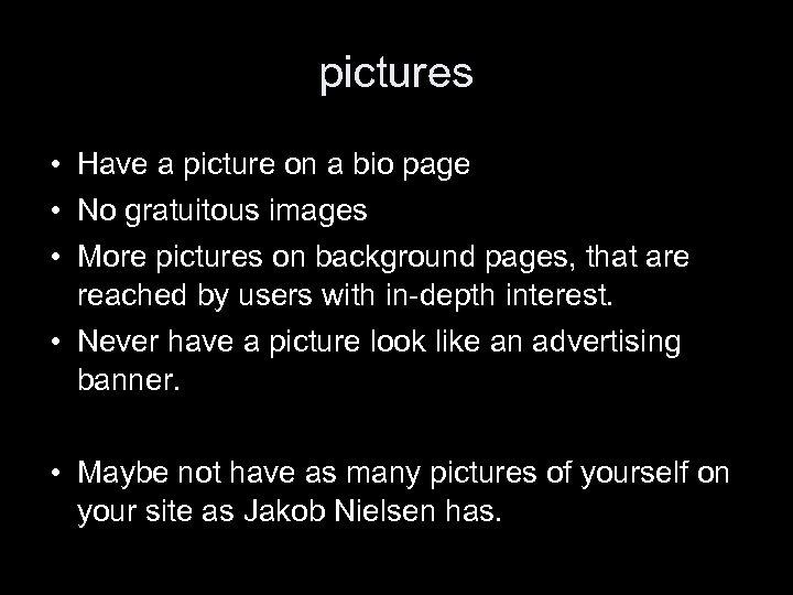 pictures • Have a picture on a bio page • No gratuitous images •