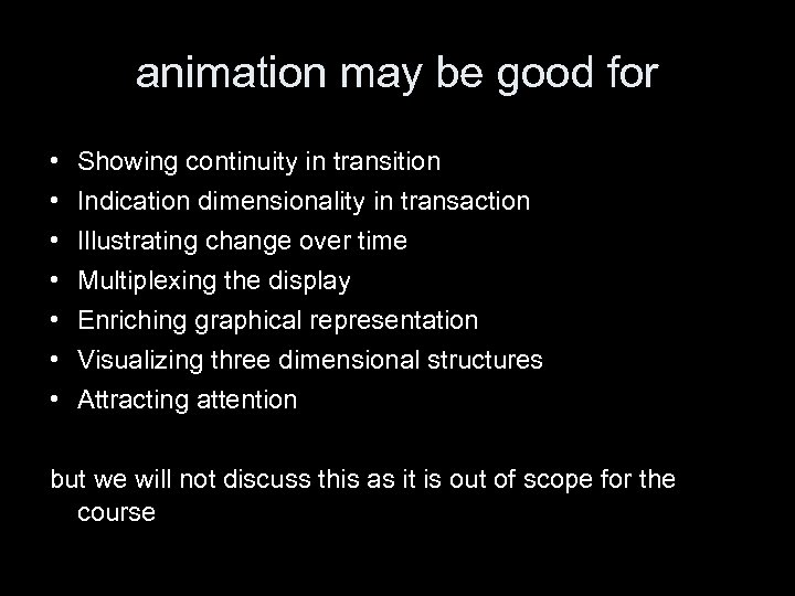 animation may be good for • • Showing continuity in transition Indication dimensionality in