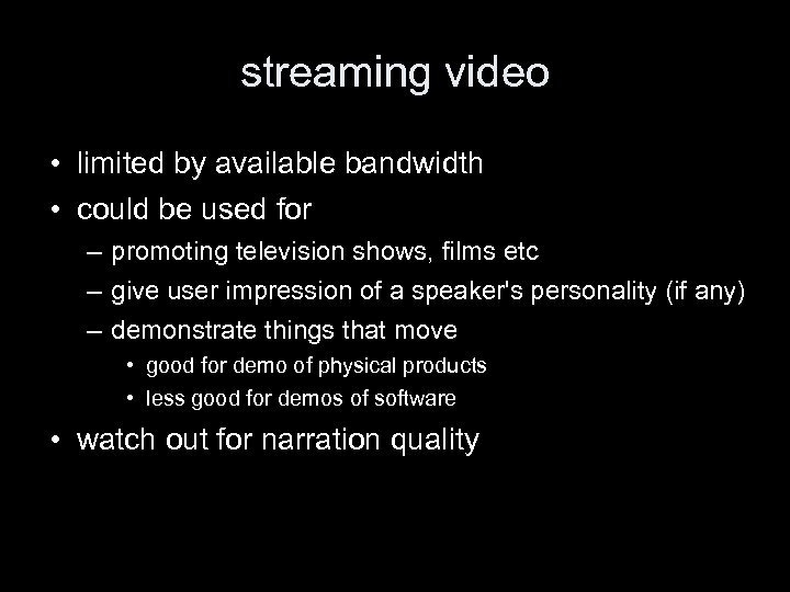 streaming video • limited by available bandwidth • could be used for – promoting