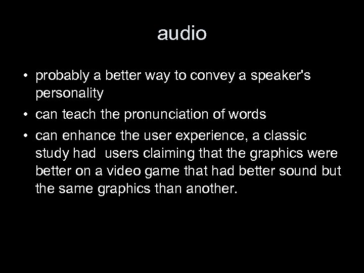 audio • probably a better way to convey a speaker's personality • can teach