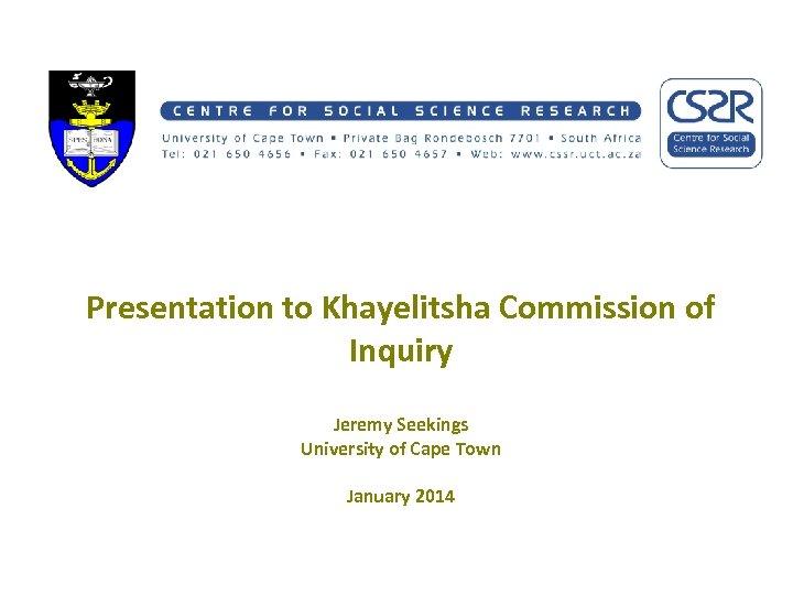 Presentation to Khayelitsha Commission of Inquiry Jeremy Seekings University of Cape Town January 2014