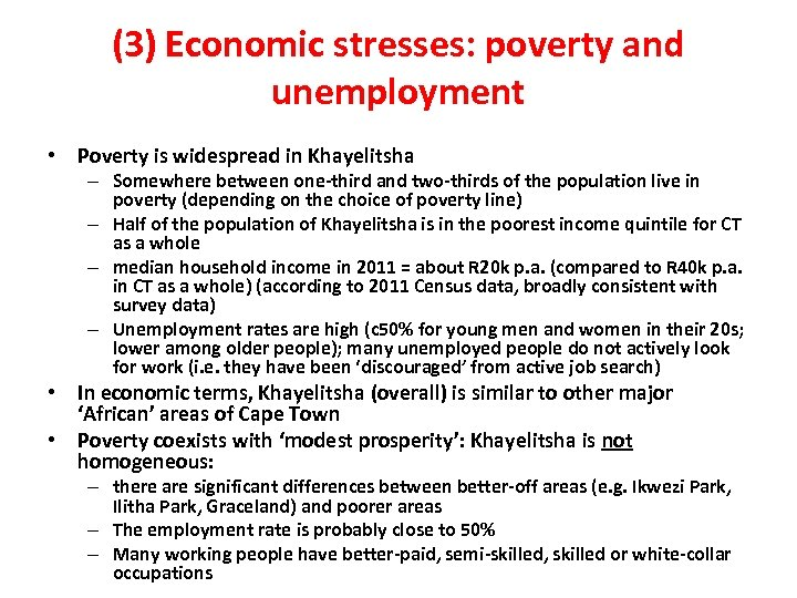 (3) Economic stresses: poverty and unemployment • Poverty is widespread in Khayelitsha – Somewhere