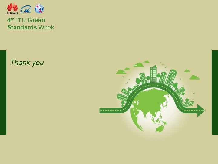4 th ITU Green Standards Week Thank you Committed to connecting the world International