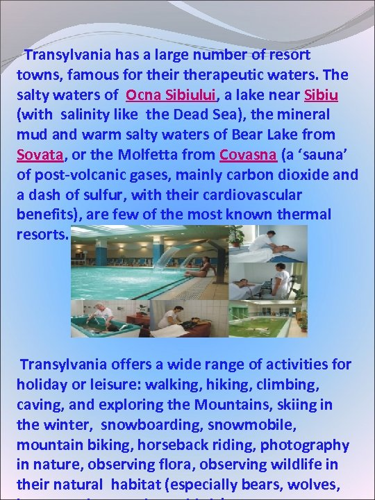 Transylvania has a large number of resort towns, famous for their therapeutic waters.