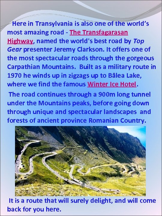 Here in Transylvania is also one of the world's most amazing road -