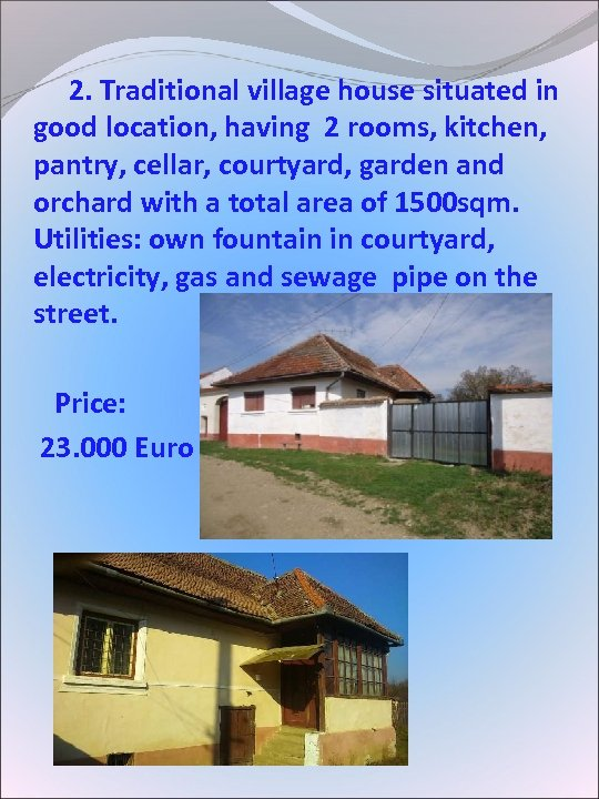 2. Traditional village house situated in good location, having 2 rooms, kitchen, pantry,