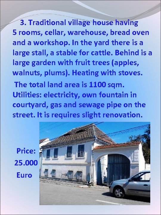 3. Traditional village house having 5 rooms, cellar, warehouse, bread oven and a