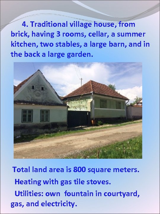 4. Traditional village house, from brick, having 3 rooms, cellar, a summer kitchen,