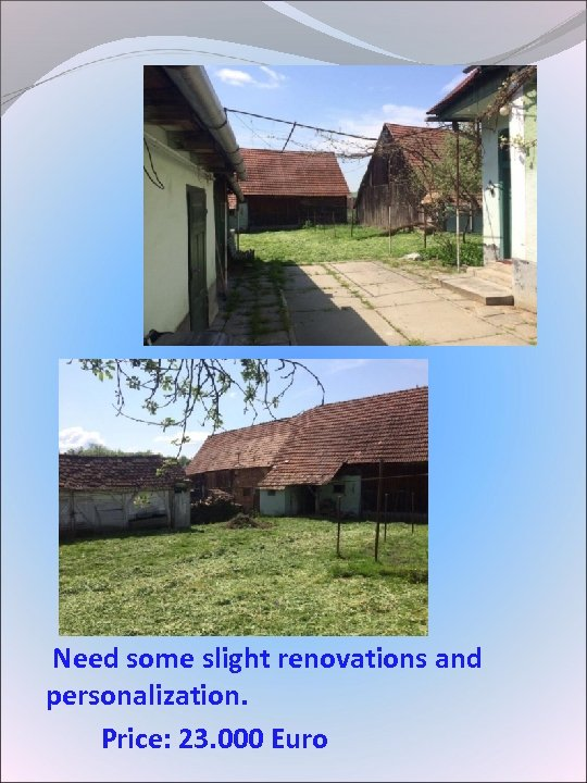 Need some slight renovations and personalization. Price: 23. 000 Euro