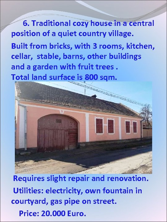 6. Traditional cozy house in a central position of a quiet country village.
