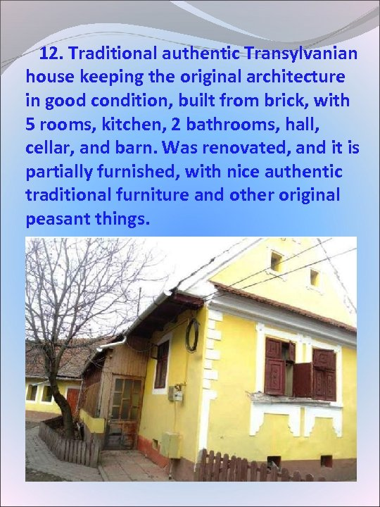 12. Traditional authentic Transylvanian house keeping the original architecture in good condition, built